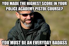 you made the highest score in your police academy pistol course ... via Relatably.com