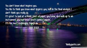 bob seger quotes bob seger quotes musician quotes you don t know what inspires you you like to think you know what