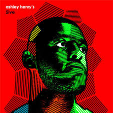 <b>Ashley Henry's</b> 5ive | <b>Ashley Henry</b> | jazz re:freshed