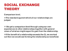 social exchange theory relationship formation starter in pairs  social exchange theory comparison level  the standard against which all our relationships are judged