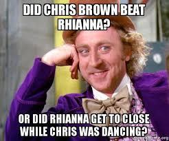 Did Chris Brown beat Rhianna? Or did Rhianna get to close while ... via Relatably.com