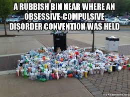 A RUBBISH BIN NEAR WHERE AN OBSESSIVE-COMPULSIVE DISORDER ... via Relatably.com
