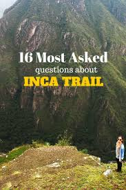 ideas about hiking the inca trail machu travel tips l 16 most asked questions about the inca trail tbproject