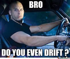Do You Even Drift Bro ? by jim.ivanov - Meme Center via Relatably.com