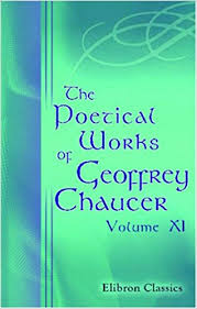 geoffrey chaucer the poetical works of chaucer to which are appended poems attributed to chaucer volume 3