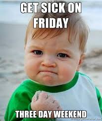 Get sick on Friday Three day weekend - victory kid | Meme Generator via Relatably.com