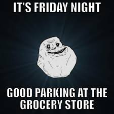 Forever Alone - Friday Night via Relatably.com