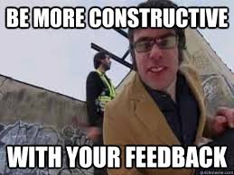 be more constructive with your feedback - Misc - quickmeme via Relatably.com