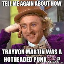 Tell me again about how Trayvon martin was a hotheaded punk ... via Relatably.com