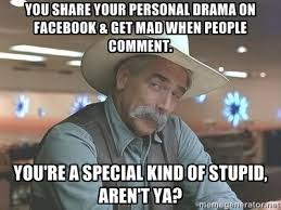 You share your personal drama on facebook & get mad when people ... via Relatably.com