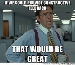 If we could provide constructive feedback that would be great ... via Relatably.com