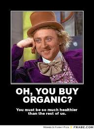 OH, YOU BUY ORGANIC?... - Willy Wonka Meme Generator Posterizer via Relatably.com
