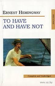 «To <b>Have</b> and <b>Have</b> Not» Эрнест <b>Хэмингуэй</b> - купить книгу «To ...