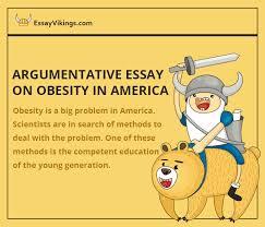obesity argumentative essayuseful articles   blog articles   essayvikings com argumentative essay on obesity in america