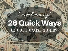 I need Money! 26 Quick Ways to make Money Fast - Work / Home / Life