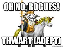 Oh no, Rogues! Thwart (Adept) - Trolldewin - quickmeme via Relatably.com