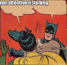 Meme Maker - not attentive listening Meme Maker! via Relatably.com