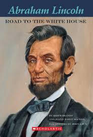 Abraham Lincoln Bio Easy Bio Abraham Lincoln Road To The White House By Joann Early