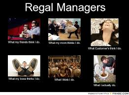 Regal Managers... - Meme Generator What i do via Relatably.com