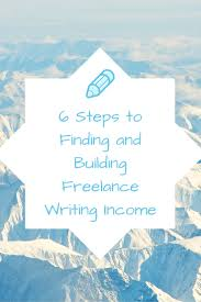 6 steps to finding and building lance writing income create 6 steps to finding and building lance writing income