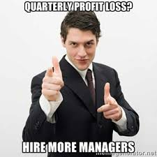 quarterly profit loss? hire more managers - Smug Investor | Meme ... via Relatably.com