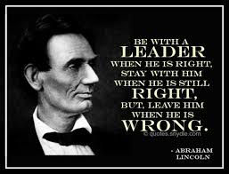 Be with a LEADER when he is right. …… (Abraham Lincoln ... via Relatably.com