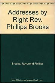 <b>Addresses by</b> Right Rev. <b>Phillips Brooks</b>: Reverend <b>Phillips Brooks</b> ...