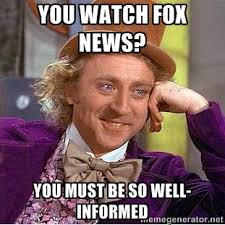You watch fox news? You must be so well-informed - willy wonka ... via Relatably.com