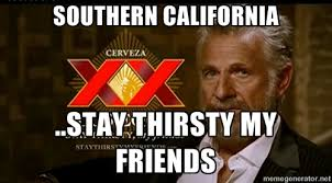 Southern California ..stay thirsty my friends - Dos Equis Man ... via Relatably.com