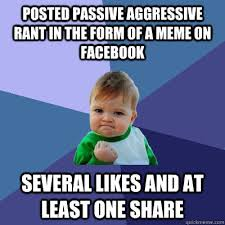 posted passive aggressive rant in the form of a meme on facebook ... via Relatably.com