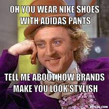 resized_creepy-willy-wonka-meme-generator-oh-you-wear-nike-shoes-with-adidas-pants-tell-me-about-how-brands-make-you-look-stylish-308aa2.jpg via Relatably.com