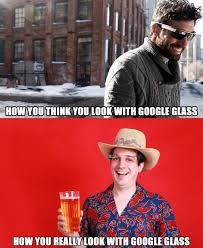 Google Glass: Dorkiness of early fans may kill off the craze ... via Relatably.com