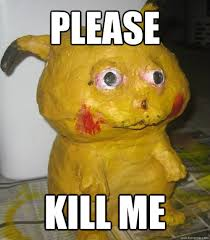 Please kill me - Kill Me Pikachu - quickmeme via Relatably.com