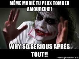même marié tu peux tomber amoureux!! Why so serious après tout ... via Relatably.com
