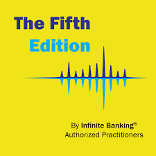 The Fifth Edition by Infinite Banking Authorized Practitioners