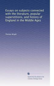 buy essays on subject connected the literature popular essays on subjects connected the literature popular superstitions and history of england in the middle ages volume 2