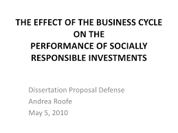 Presentation for Dissertation Proposal Defense SlideShare Presentation for Dissertation Proposal Defense  The Effect of the Business Cycle on the PERFormance OF SOCIALLY RESPONSIBLE INVESTMENTS lt br