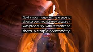 karl marx quote gold is now money reference to all other karl marx quote gold is now money reference to all other commodities only
