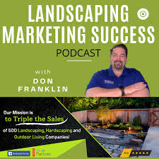Landscaping Marketing Success Podcast - Interviews, Tips & Strategies for Achieving Optimal Success In your Landscaping, Hardscaping or Outdoor Living Company