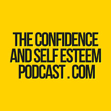 Confidence & Self Esteem Podcast