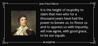 Jean-Paul Marat quote: It is the height of stupidity to claim that ... via Relatably.com