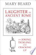 Laughter in Ancient Rome: On Joking, Tickling, and Cracking <b>Up</b> ...