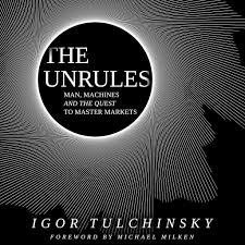 The Unrules: Man, Machines and the Quest to Master Markets by ...