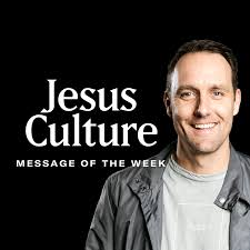 Jesus Culture Sacramento Message of the Week