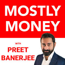MOSTLY MONEY with Preet Banerjee