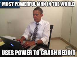 most powerful man in the world uses power to crash reddit - Barack ... via Relatably.com