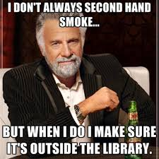 I DON'T ALWAYS SECOND HAND SMOKE... BUT WHEN I DO I MAKE SURE IT'S ... via Relatably.com