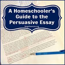 a homeschooler s guide to the persuasive essay blog she wrote a homeschooler s guide to the persuasive essay