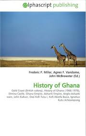 Agnes F  Vandome     History of Ghana  a collection of Wikipedia articles published as a book  Agnes F  Vandome     VDM Publishing   Omniscriptum Publishing