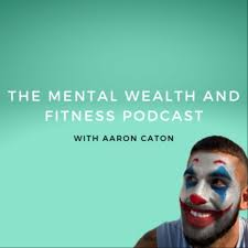 The Mental Wealth and Fitness Podcast
